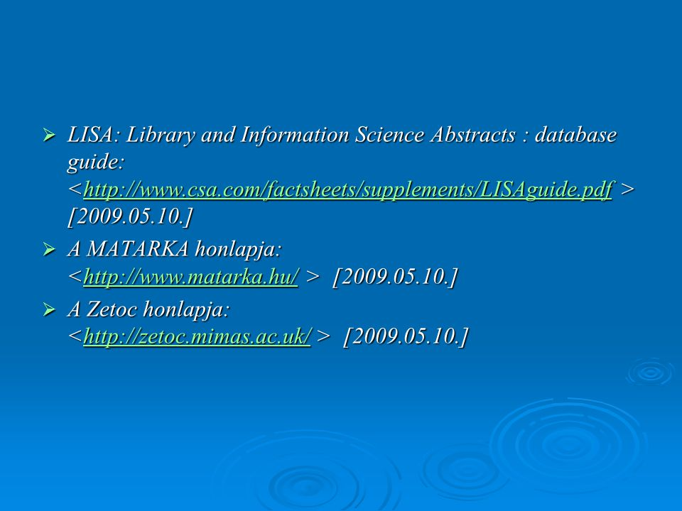 LISA: Library and Information Science Abstracts : database guide: <http://www.csa.com/factsheets/supplements/LISAguide.pdf > [2009.05.10.]